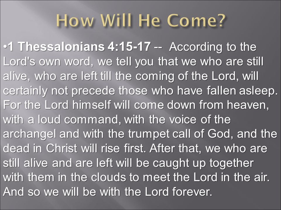 1 Thessalonians 4: According to the Lord s own word, we tell you that we who are still alive, who are left till the coming of the Lord, will certainly not precede those who have fallen asleep.