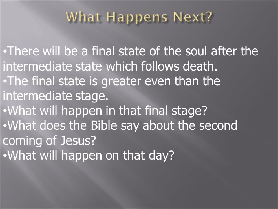 There will be a final state of the soul after the intermediate state which follows death.