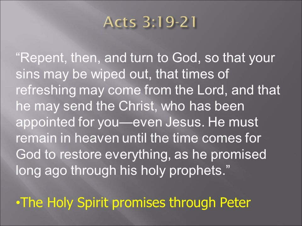 Repent, then, and turn to God, so that your sins may be wiped out, that times of refreshing may come from the Lord, and that he may send the Christ, who has been appointed for you—even Jesus.