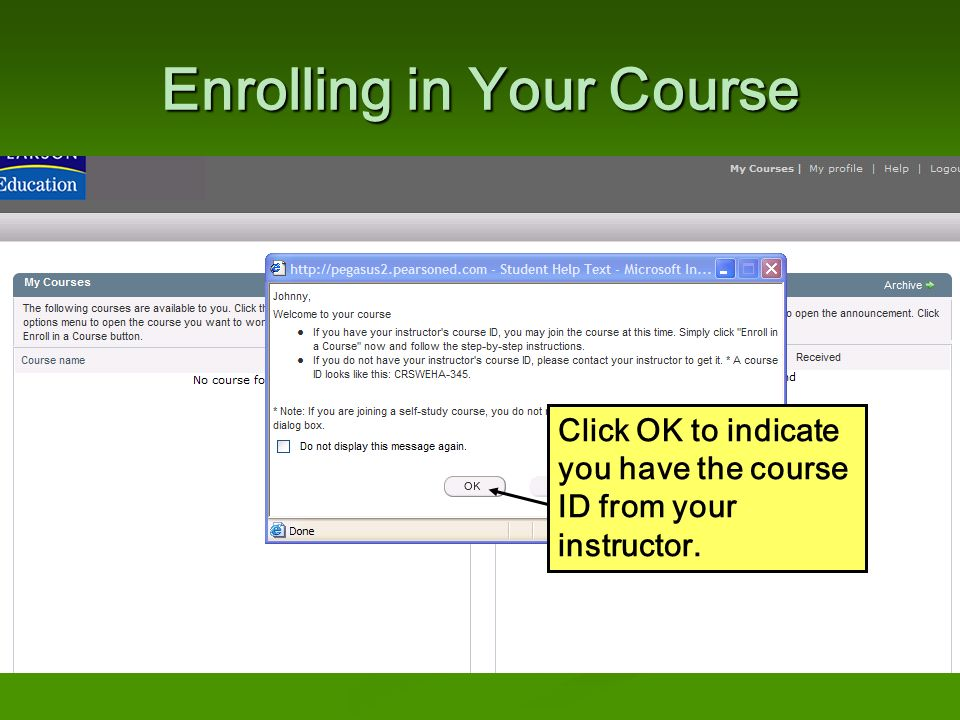 Enrolling in Your Course Click OK to indicate you have the course ID from your instructor.