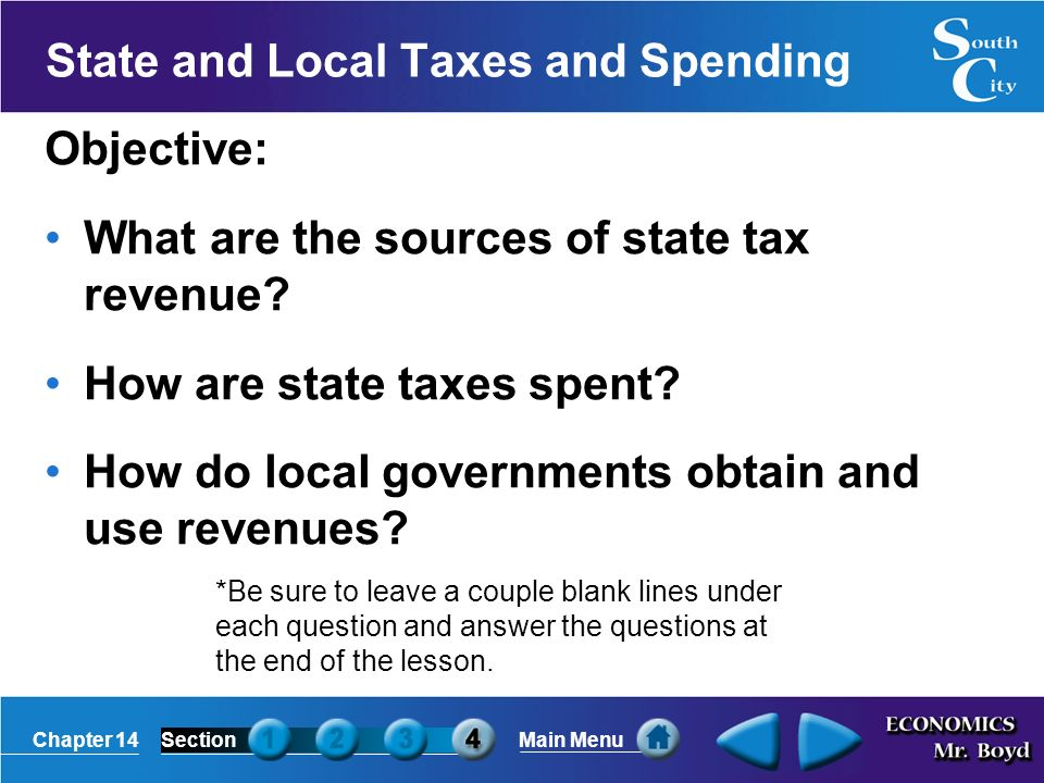 Chapter 14SectionMain Menu State and Local Taxes and Spending Objective: What are the sources of state tax revenue.