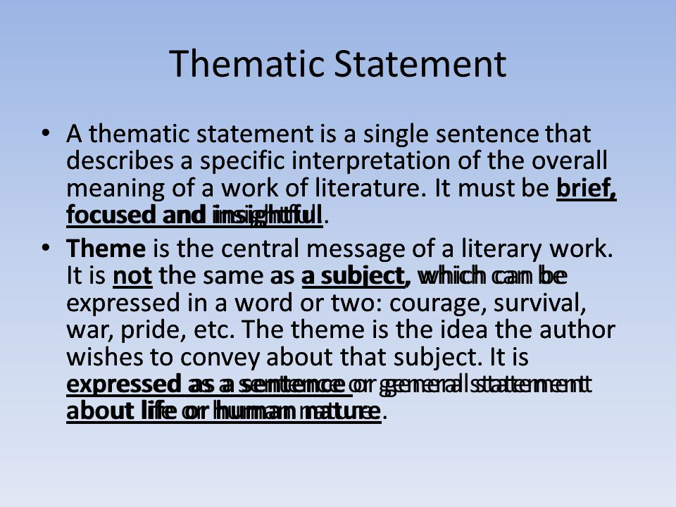 Thematic Statement A thematic statement is a single sentence that describes a specific interpretation of the overall meaning of a work of literature.
