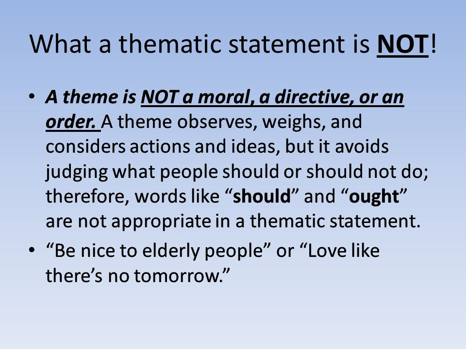 What a thematic statement is NOT. A theme is NOT a moral, a directive, or an order.