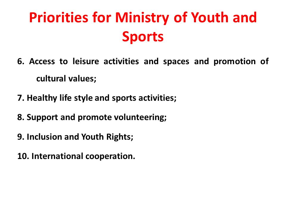 Priorities for Ministry of Youth and Sports 6.