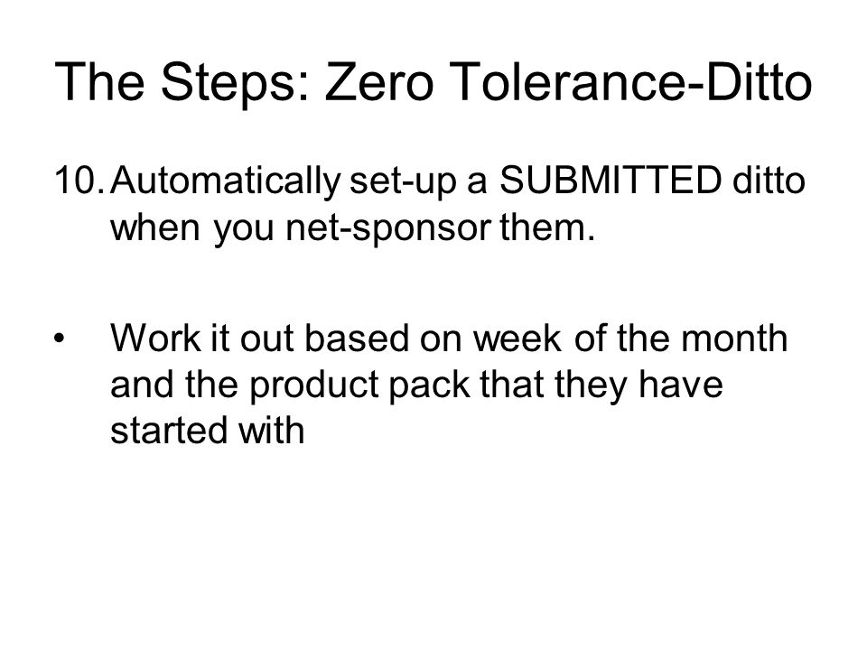 The Steps: Zero Tolerance-Ditto 10.Automatically set-up a SUBMITTED ditto when you net-sponsor them.