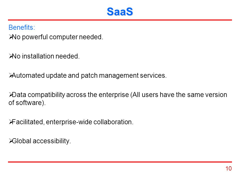 10 SaaS Benefits:  No powerful computer needed.  No installation needed.