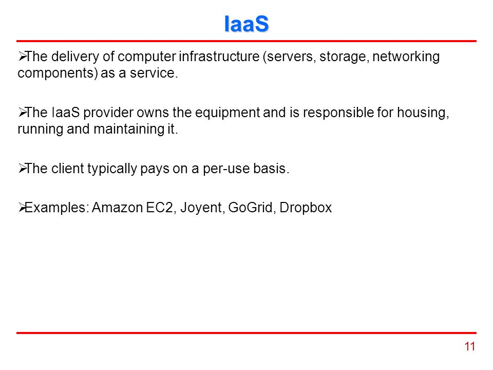 11 IaaS  The delivery of computer infrastructure (servers, storage, networking components) as a service.