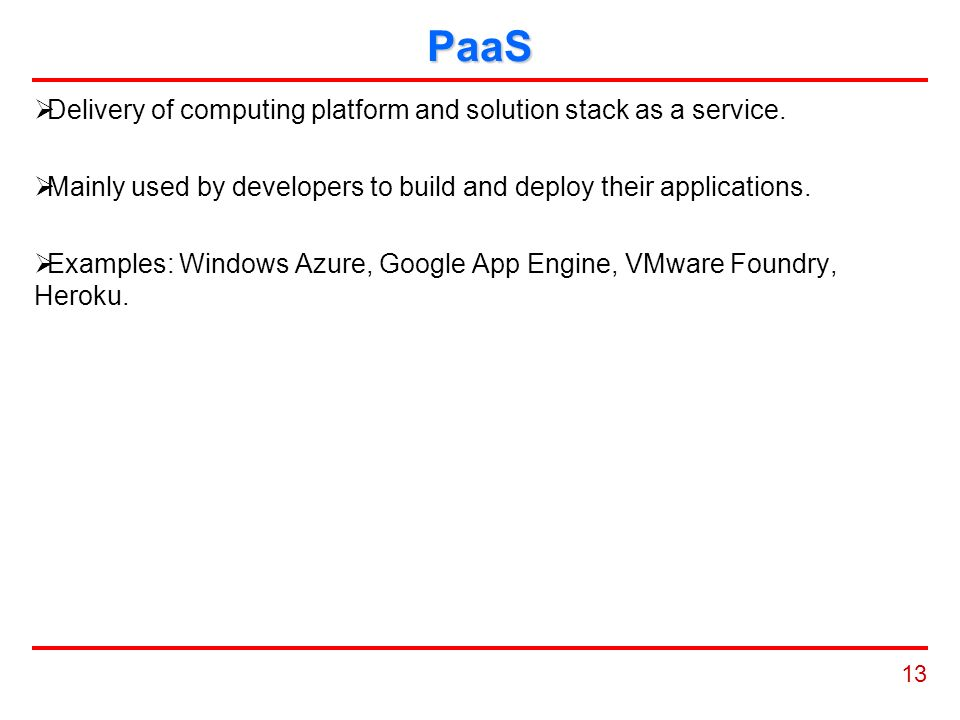13 PaaS  Delivery of computing platform and solution stack as a service.