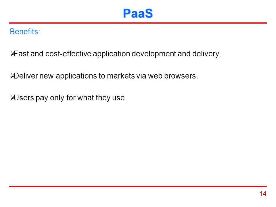 14 PaaS Benefits:  Fast and cost-effective application development and delivery.