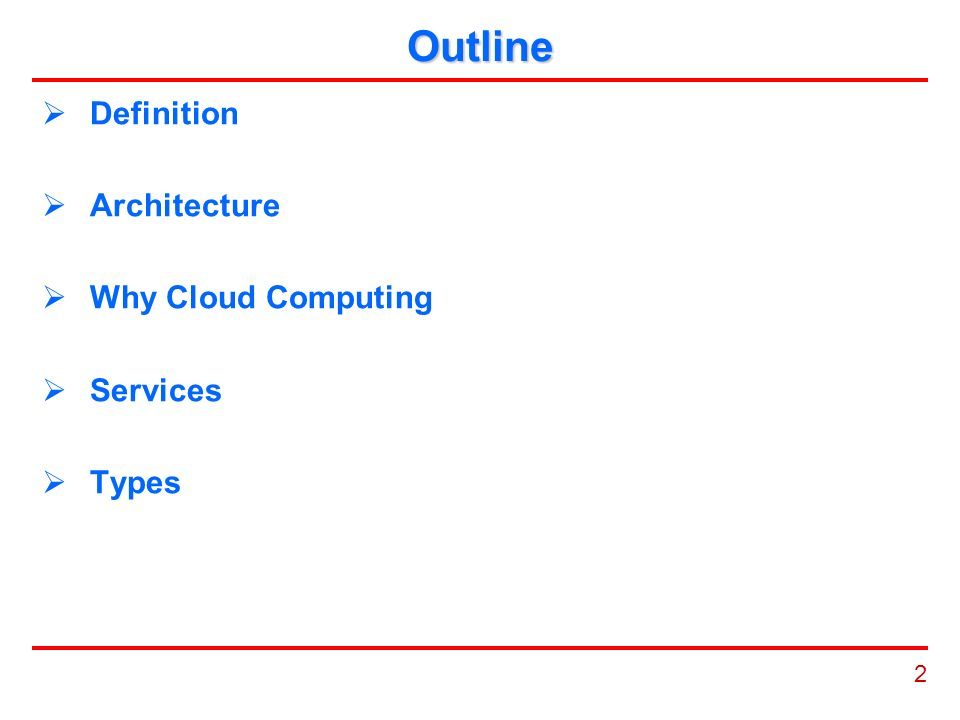 2 Outline  Definition  Architecture  Why Cloud Computing  Services  Types