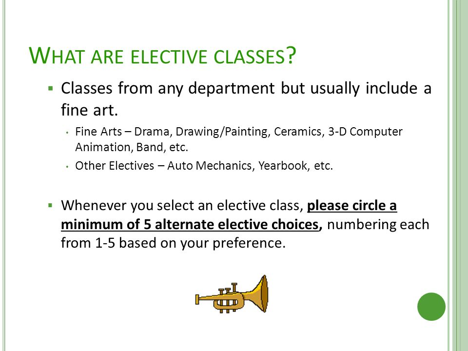 W HAT ARE ELECTIVE CLASSES .  Classes from any department but usually include a fine art.