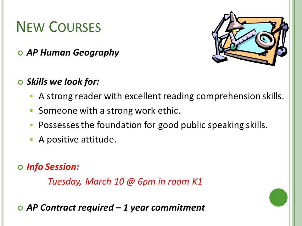 N EW C OURSES AP Human Geography Skills we look for:  A strong reader with excellent reading comprehension skills.