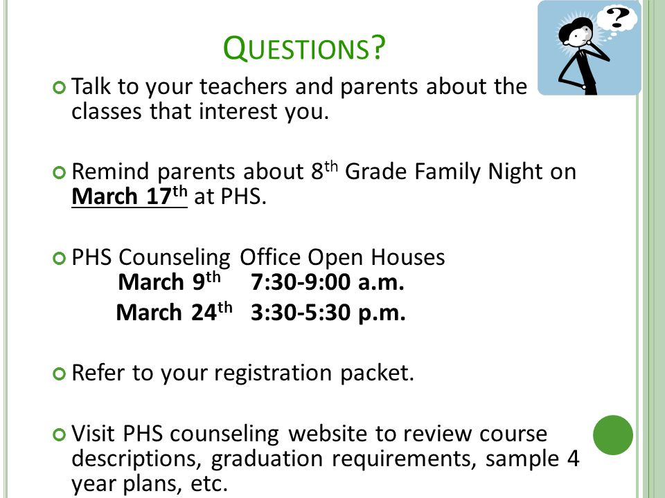Q UESTIONS . Talk to your teachers and parents about the classes that interest you.