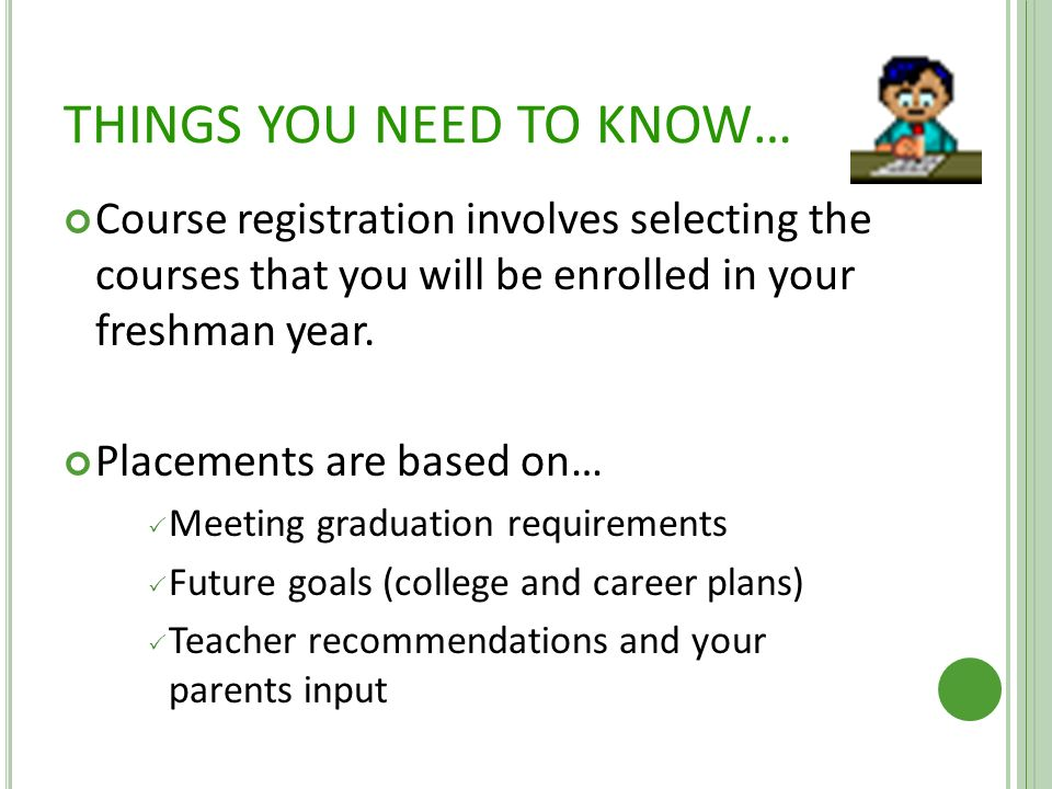 THINGS YOU NEED TO KNOW… Course registration involves selecting the courses that you will be enrolled in your freshman year.