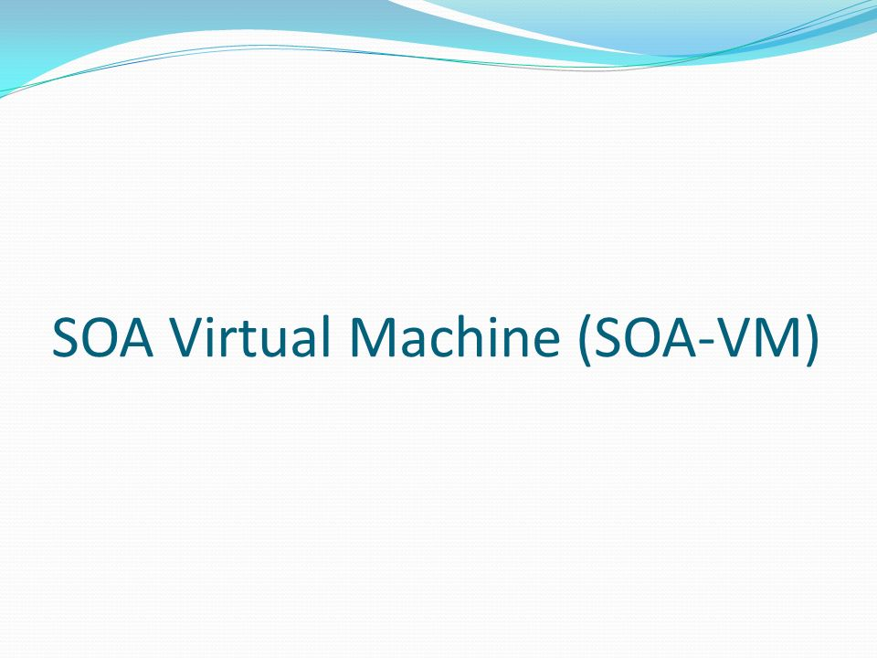 SOA Virtual Machine (SOA-VM)