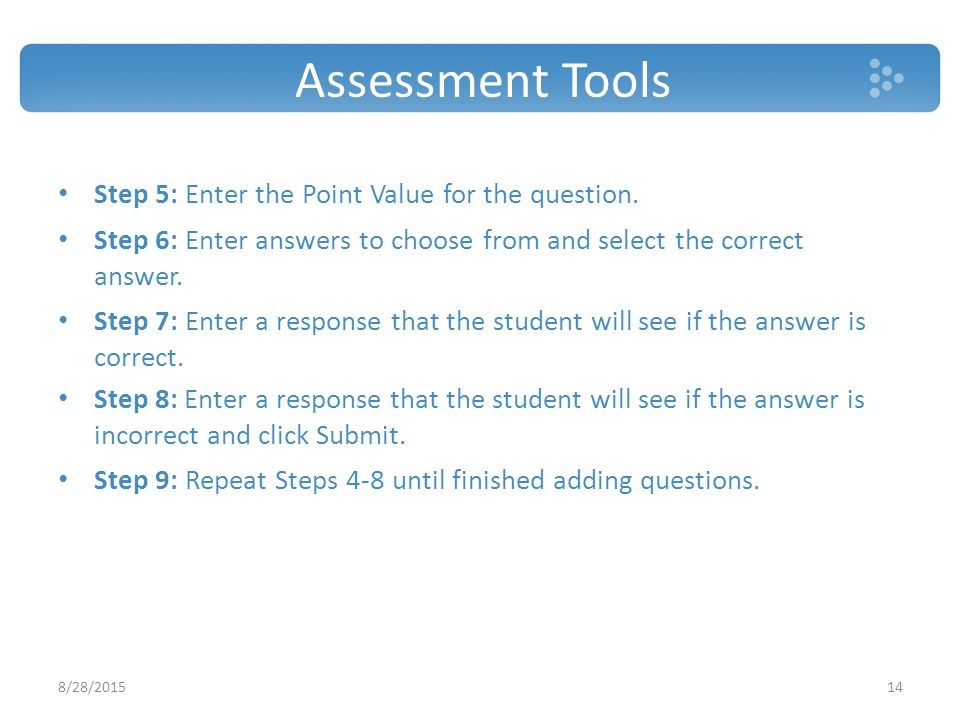 Assessment Tools Step 5: Enter the Point Value for the question.