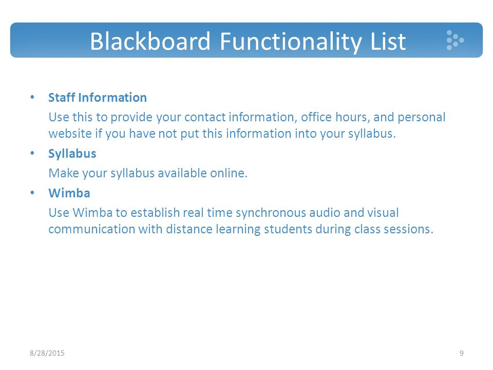 Blackboard Functionality List Staff Information Use this to provide your contact information, office hours, and personal website if you have not put this information into your syllabus.