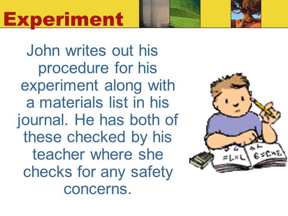 Experiment John writes out his procedure for his experiment along with a materials list in his journal.