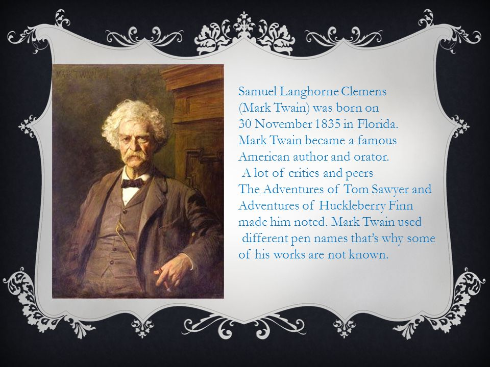 Samuel Langhorne Clemens (Mark Twain) was born on 30 November 1835 in Florida.
