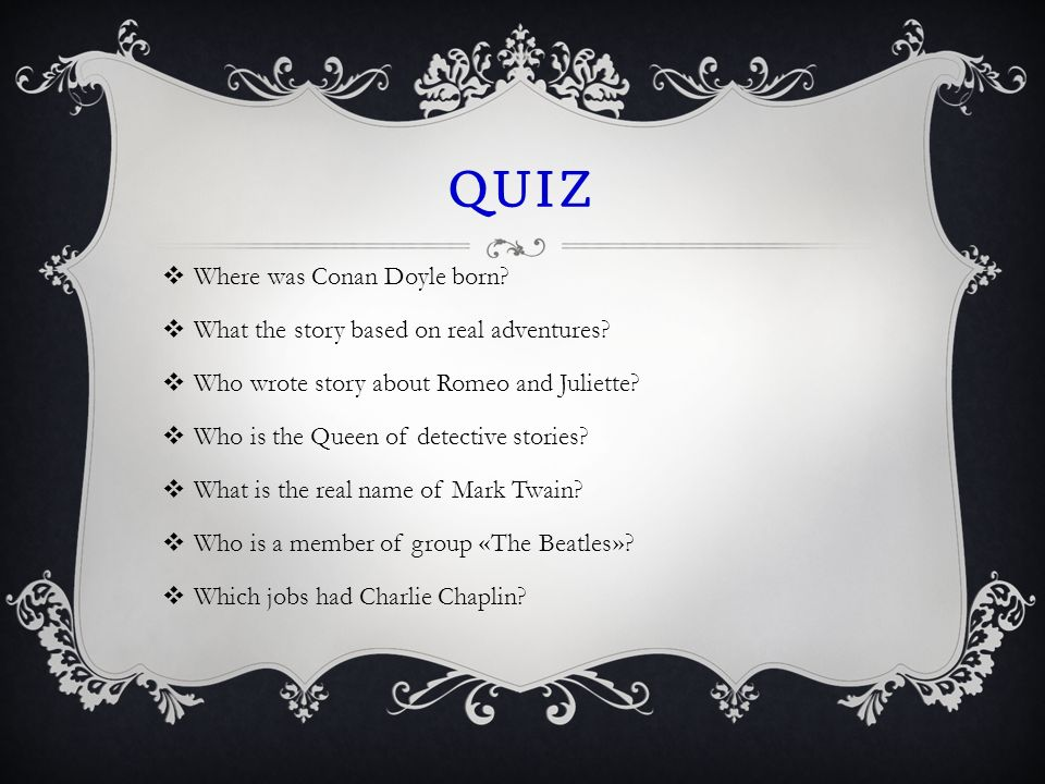 QUIZ  Where was Conan Doyle born.  What the story based on real adventures.