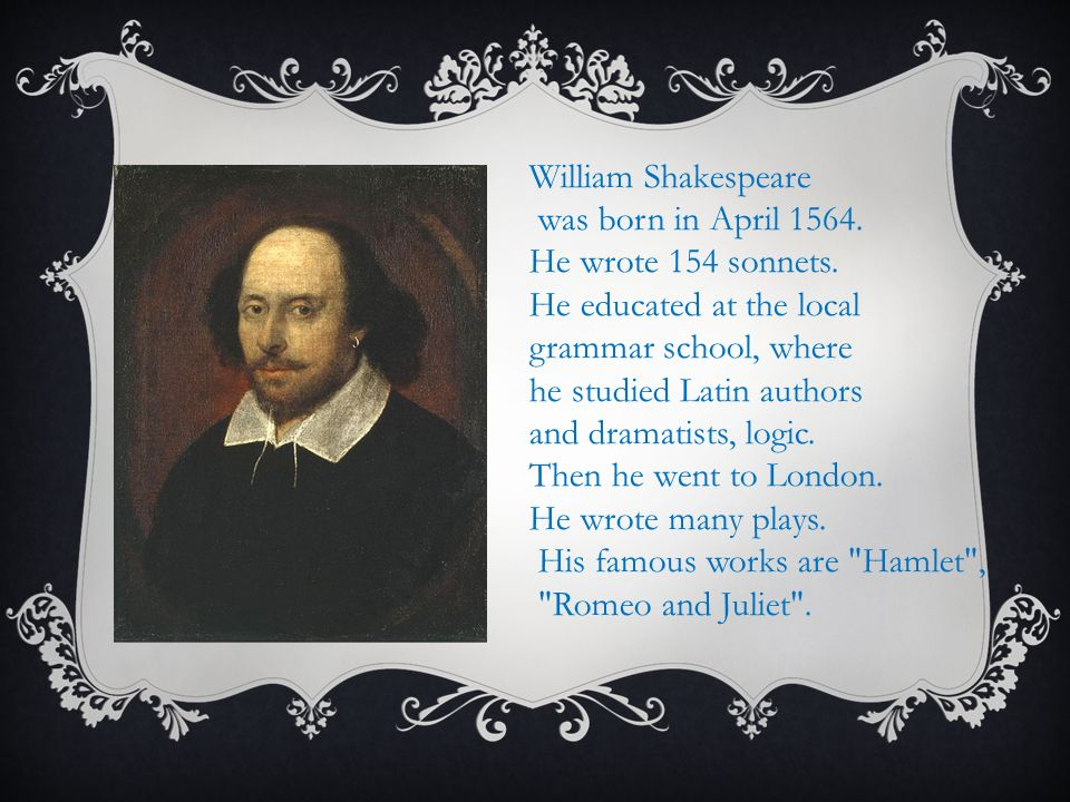 William Shakespeare was born in April He wrote 154 sonnets.