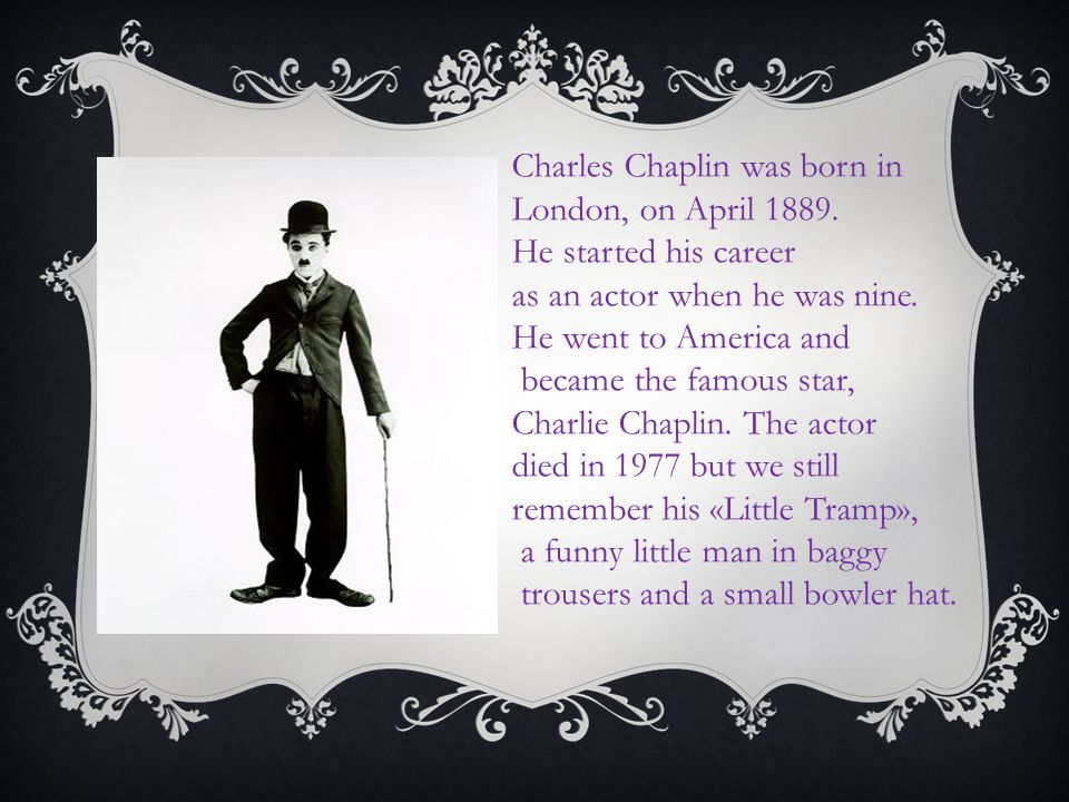 Charles Chaplin was born in London, on April 1889.