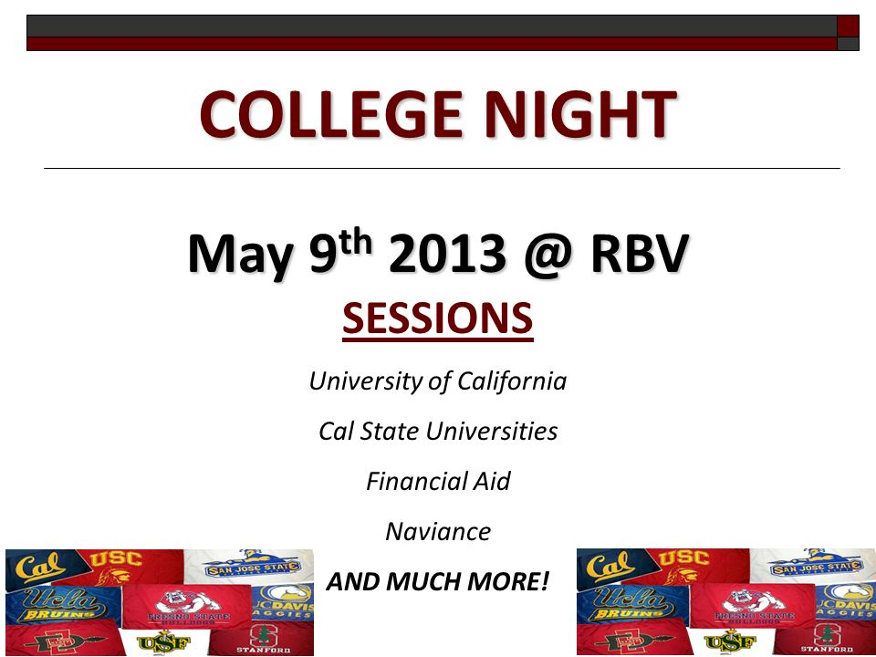 COLLEGE NIGHT May 9 th RBV May 9 th RBV SESSIONS University of California Cal State Universities Financial Aid Naviance AND MUCH MORE!