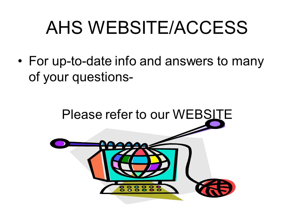 AHS WEBSITE/ACCESS For up-to-date info and answers to many of your questions- Please refer to our WEBSITE