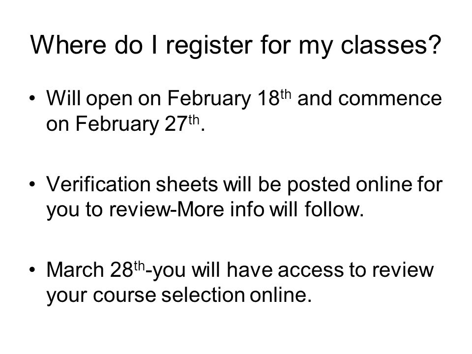Where do I register for my classes. Will open on February 18 th and commence on February 27 th.