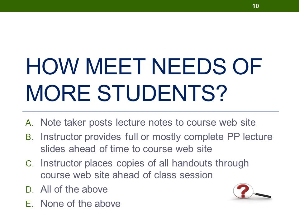 HOW MEET NEEDS OF MORE STUDENTS. A. Note taker posts lecture notes to course web site B.
