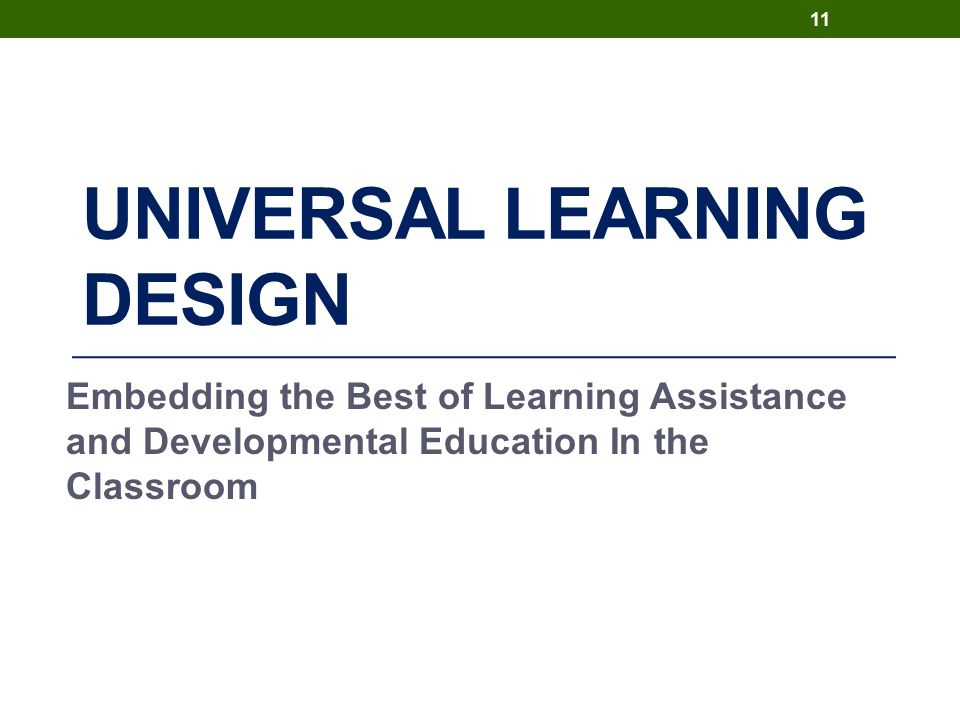 UNIVERSAL LEARNING DESIGN Embedding the Best of Learning Assistance and Developmental Education In the Classroom 11