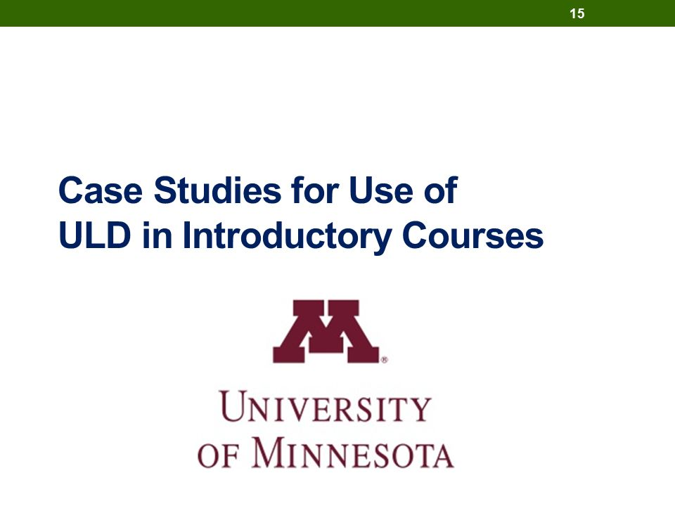 Case Studies for Use of ULD in Introductory Courses 15