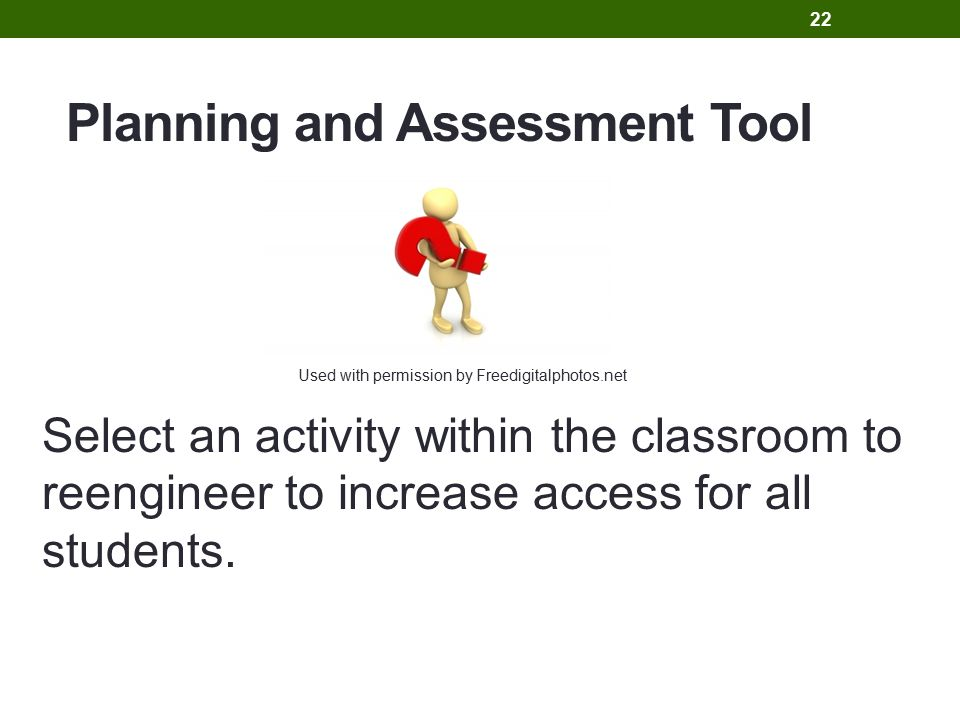 Planning and Assessment Tool Select an activity within the classroom to reengineer to increase access for all students.