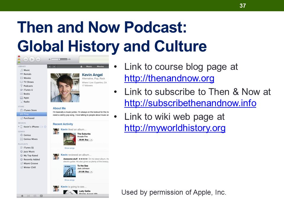 Then and Now Podcast: Global History and Culture Link to course blog page at http://thenandnow.org http://thenandnow.org Link to subscribe to Then & Now at http://subscribethenandnow.info http://subscribethenandnow.info Link to wiki web page at http://myworldhistory.org http://myworldhistory.org 37 Used by permission of Apple, Inc.