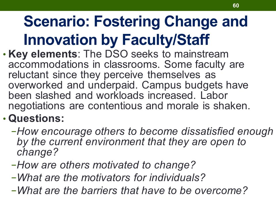 Scenario: Fostering Change and Innovation by Faculty/Staff Key elements: The DSO seeks to mainstream accommodations in classrooms.