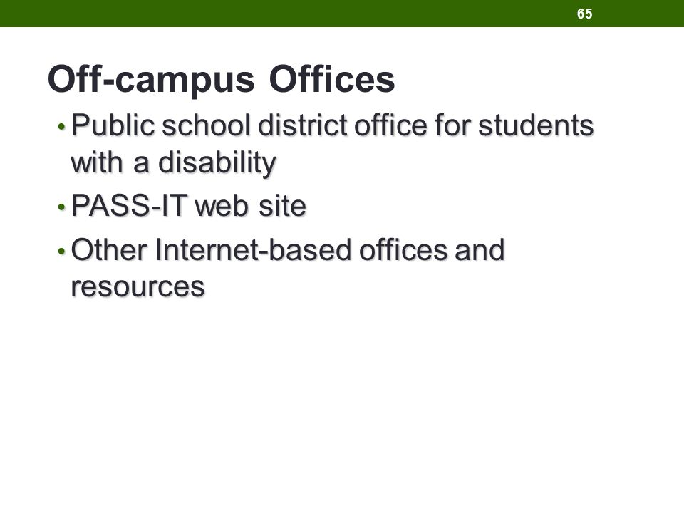 Public school district office for students with a disability Public school district office for students with a disability PASS-IT web site PASS-IT web site Other Internet-based offices and resources Other Internet-based offices and resources Off-campus Offices 65