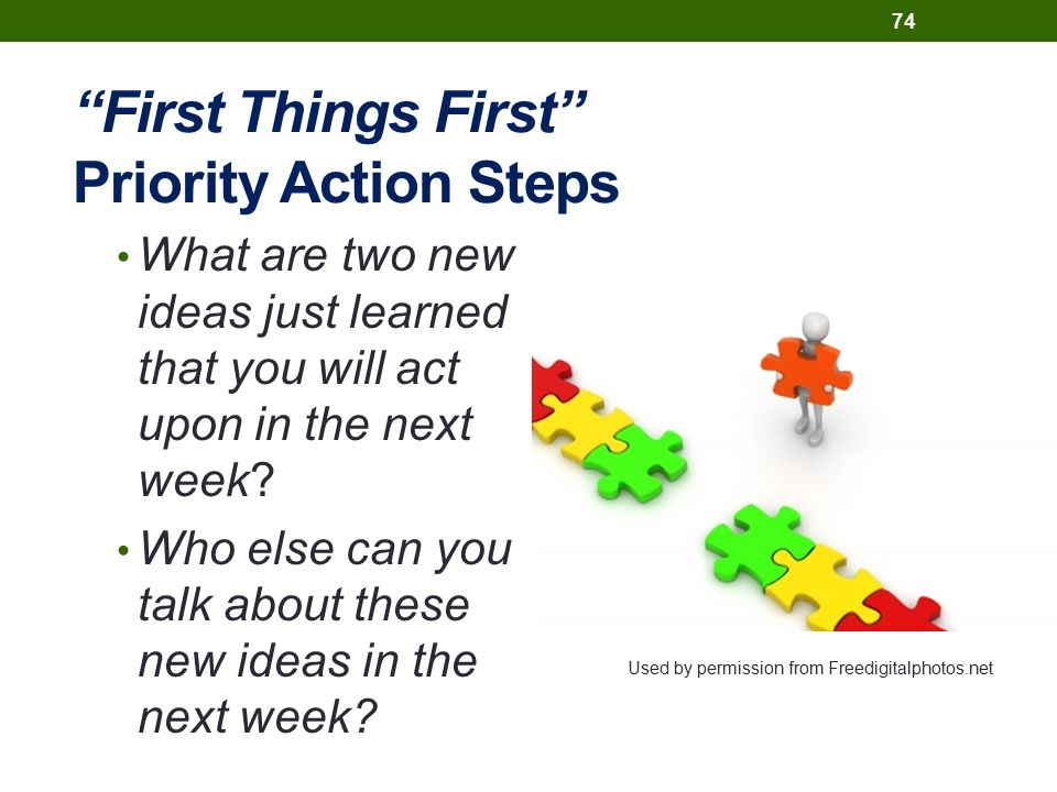 First Things First Priority Action Steps What are two new ideas just learned that you will act upon in the next week.