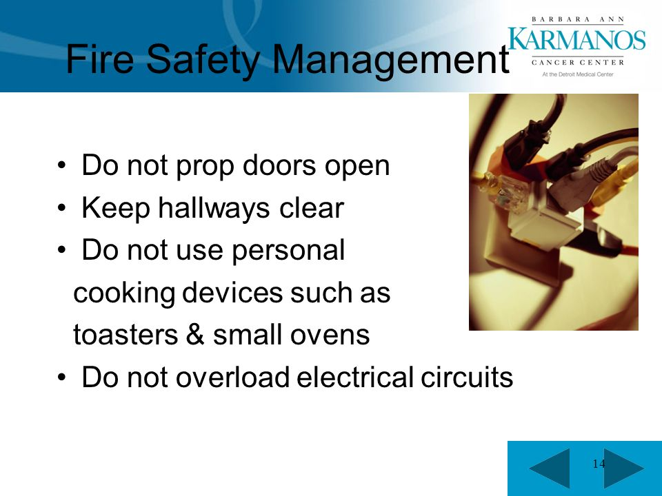 14 Fire Safety Management Do not prop doors open Keep hallways clear Do not use personal cooking devices such as toasters & small ovens Do not overload electrical circuits