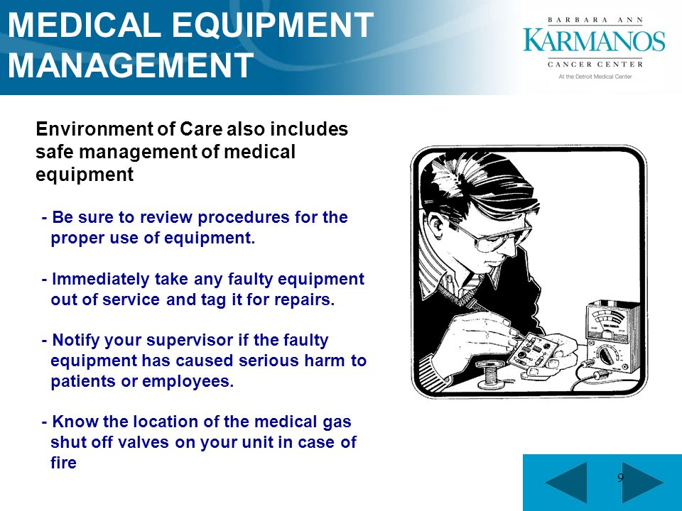 9 Environment of Care also includes safe management of medical equipment - Be sure to review procedures for the proper use of equipment.