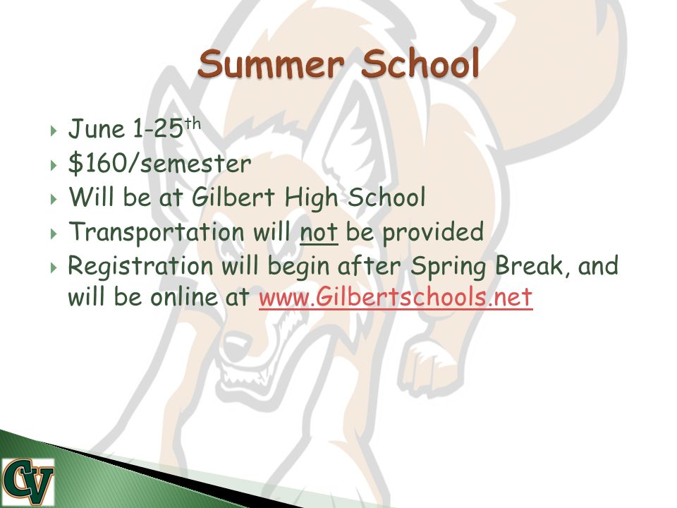  June 1-25 th  $160/semester  Will be at Gilbert High School  Transportation will not be provided  Registration will begin after Spring Break, and will be online at