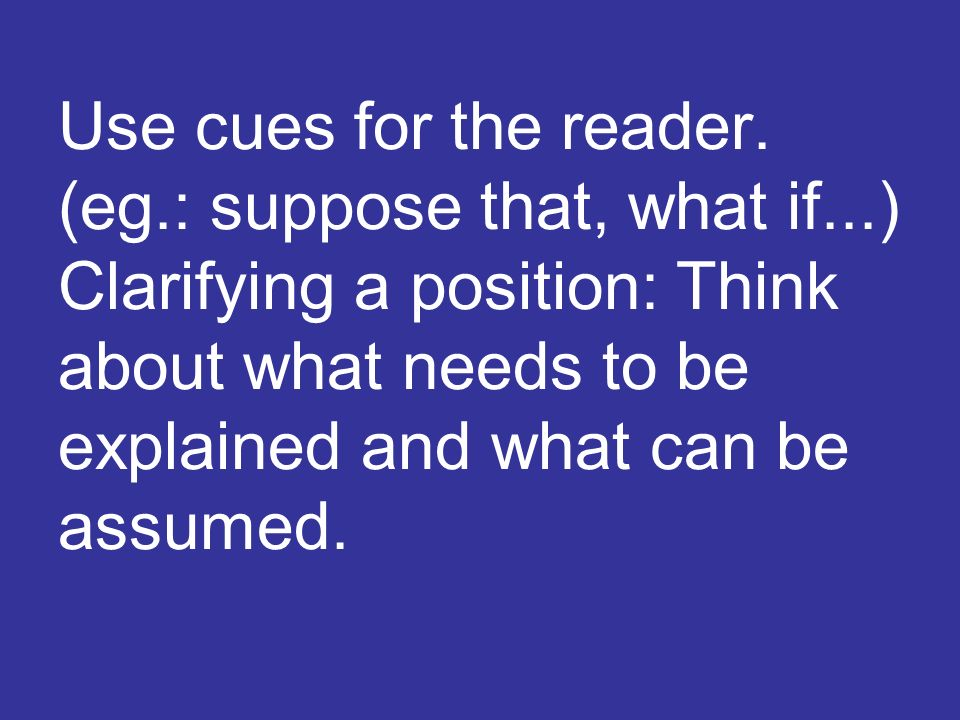 Use cues for the reader.