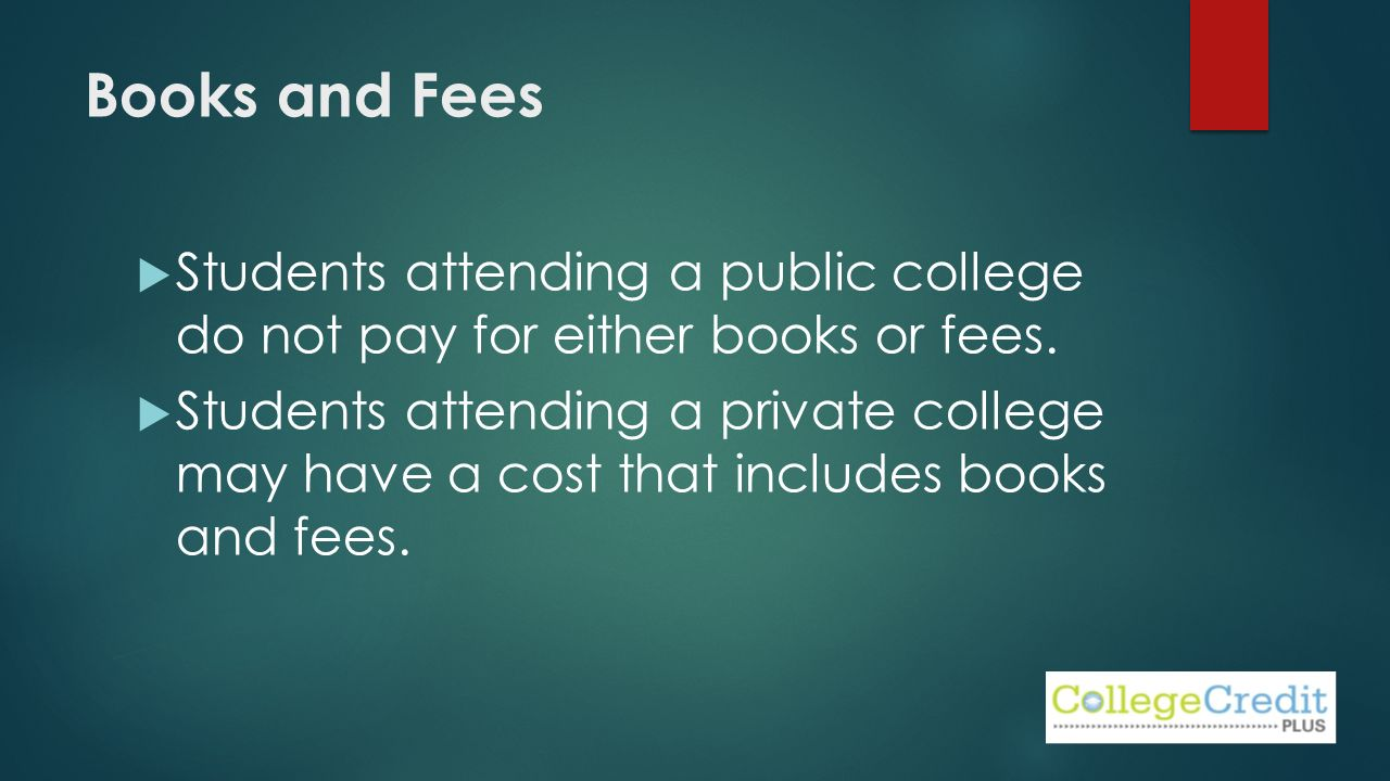 Books and Fees  Students attending a public college do not pay for either books or fees.