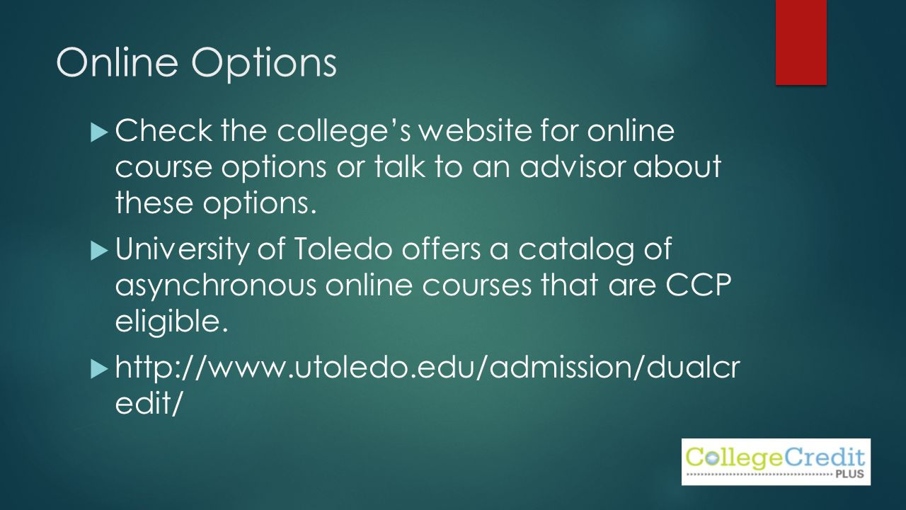 Online Options  Check the college's website for online course options or talk to an advisor about these options.