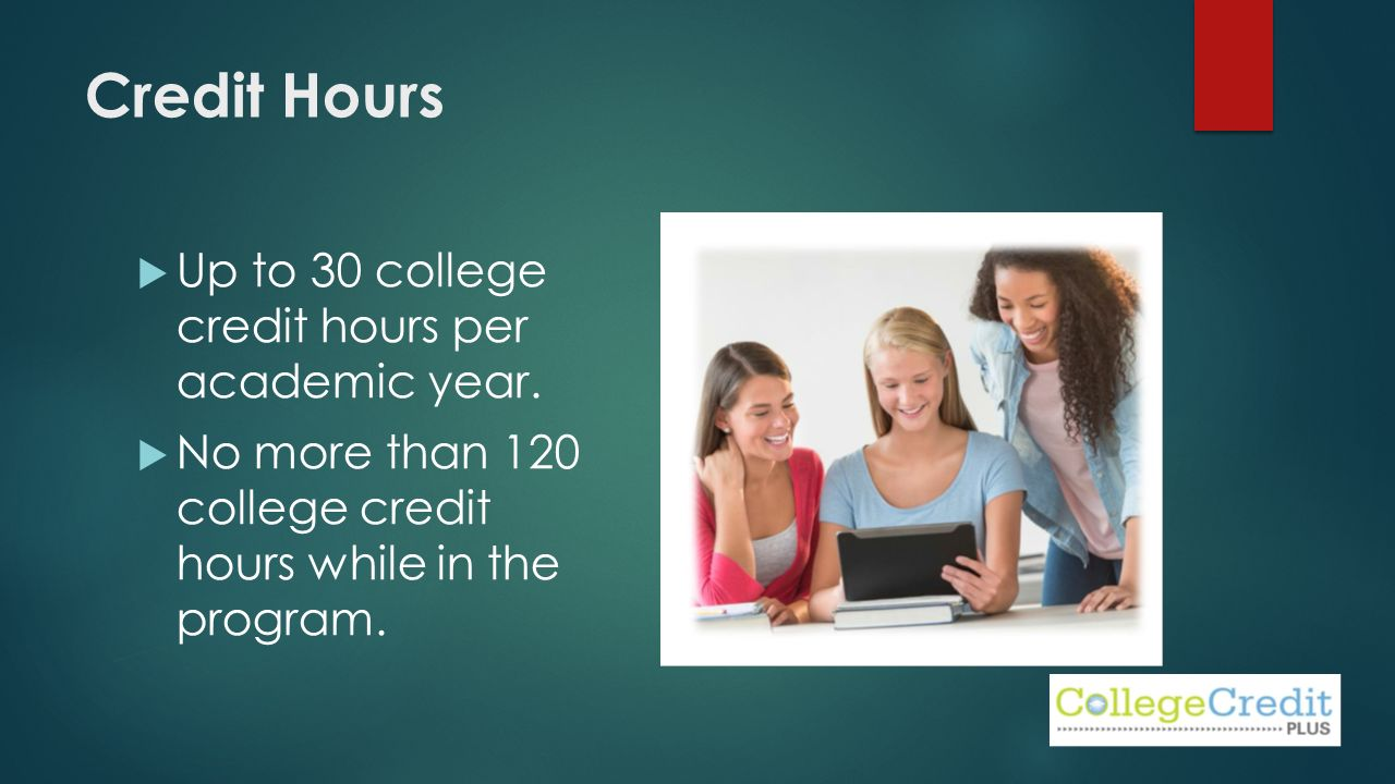 Credit Hours  Up to 30 college credit hours per academic year.