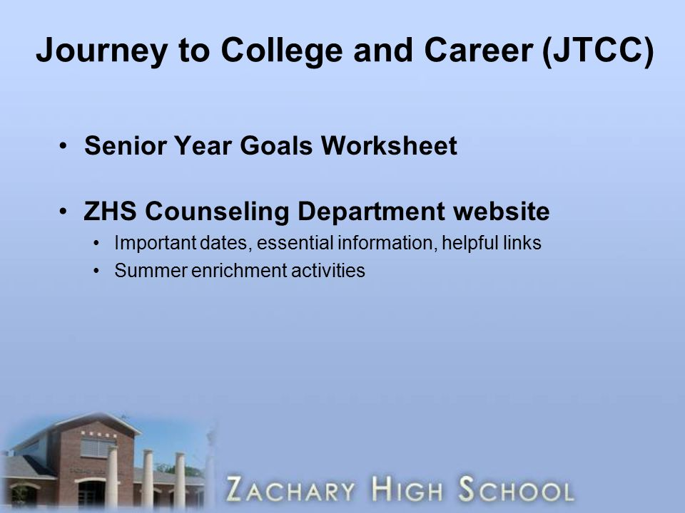 Journey to College and Career (JTCC) Senior Year Goals Worksheet ZHS Counseling Department website Important dates, essential information, helpful links Summer enrichment activities