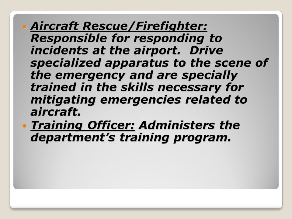 Aircraft Rescue/Firefighter: Responsible for responding to incidents at the airport.