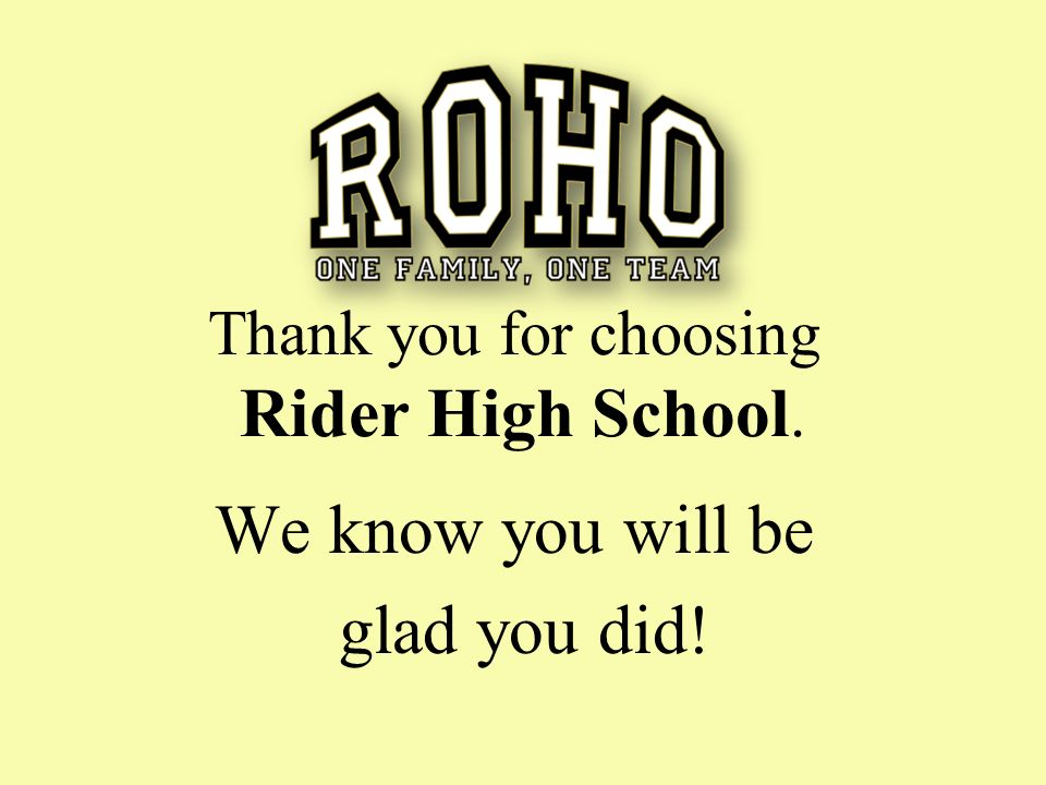 Thank you for choosing Rider High School. We know you will be glad you did!