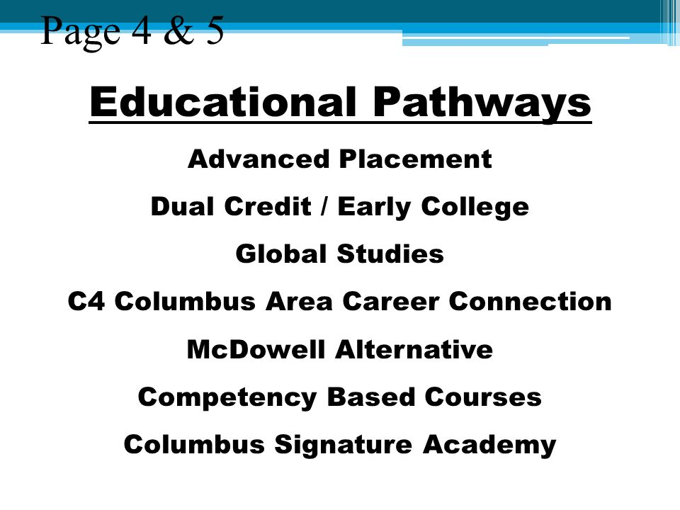 Educational Pathways Advanced Placement Dual Credit / Early College Global Studies C4 Columbus Area Career Connection McDowell Alternative Competency Based Courses Columbus Signature Academy Page 4 & 5