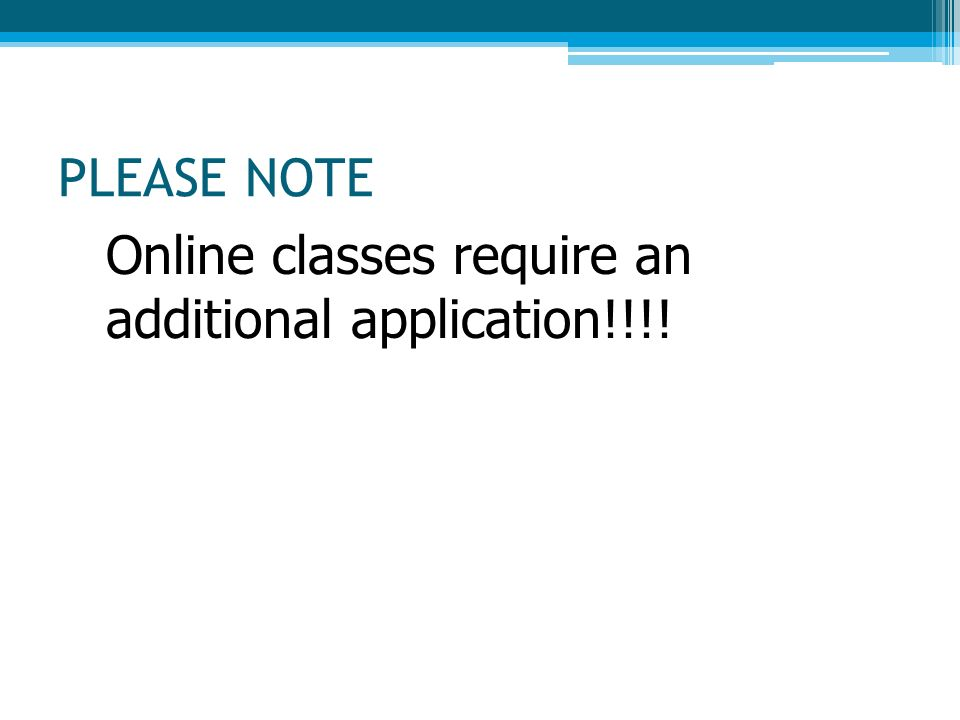 PLEASE NOTE Online classes require an additional application!!!!