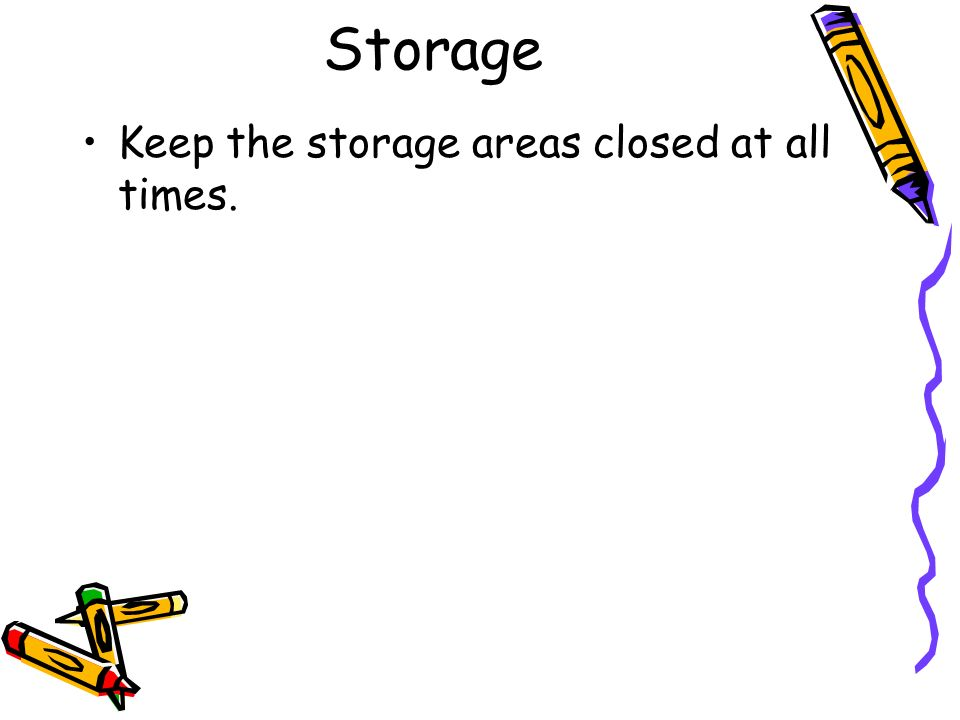 Storage Keep the storage areas closed at all times.